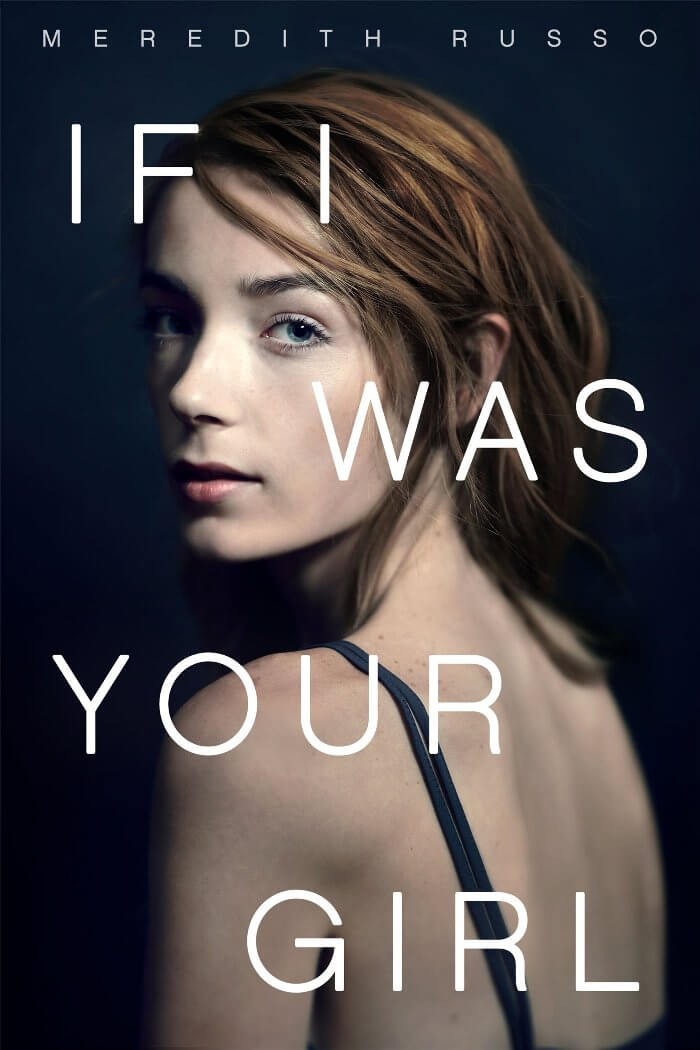 The book cover of If I Was Your Girl by Meredith Russo