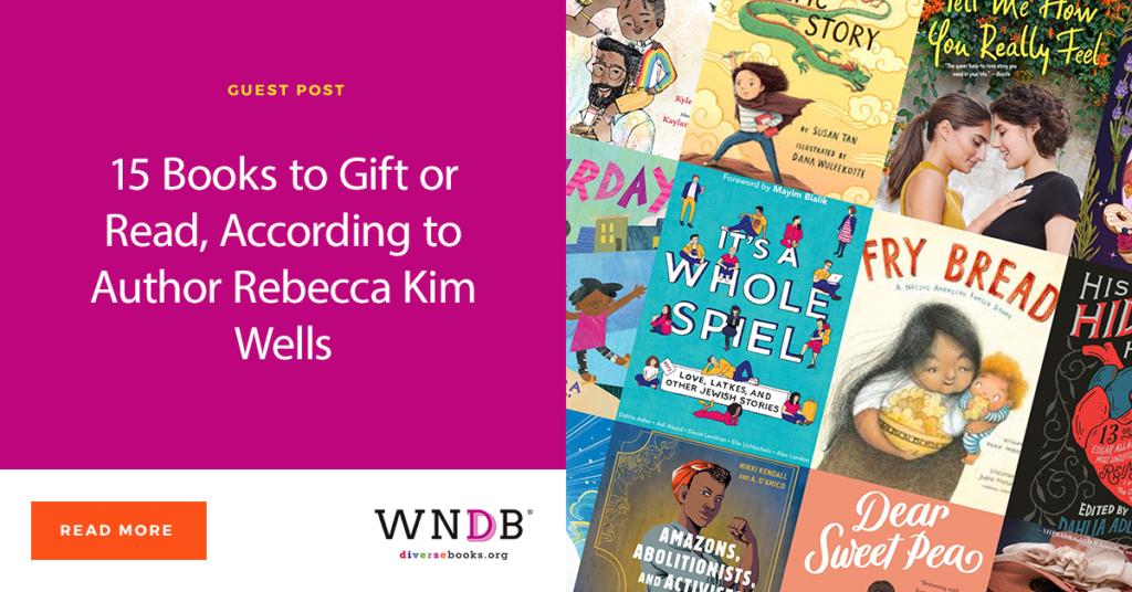15 Books to Gift, According to Author Rebecca Kim Wells WNDB blog we need diverse books