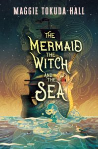 The Mermaid The Witch and the Sea Maggie Tokuda-Hall cover photo