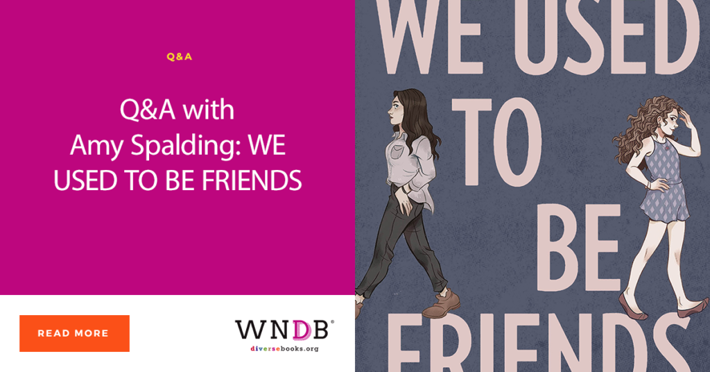 Q&A with Amy Spalding: WE USED TO BE FRIENDS WNDB Blog We Need Diverse Books