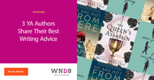 3 YA Authors Share Their Best Writing Advice WNDB Blog cover