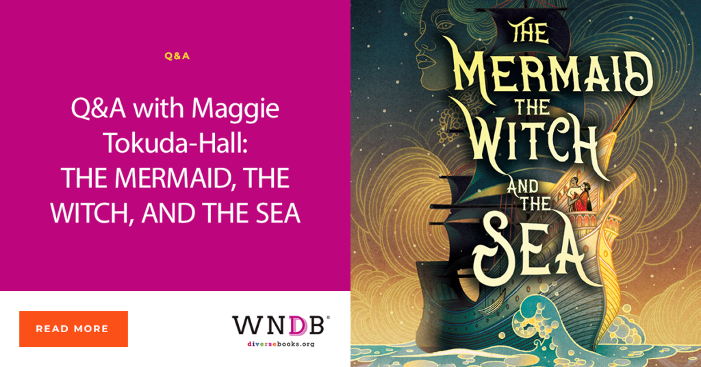 Q&A with Maggie Tokuda-Hall: THE MERMAID, THE WITCH, AND THE SEA WNDB blog