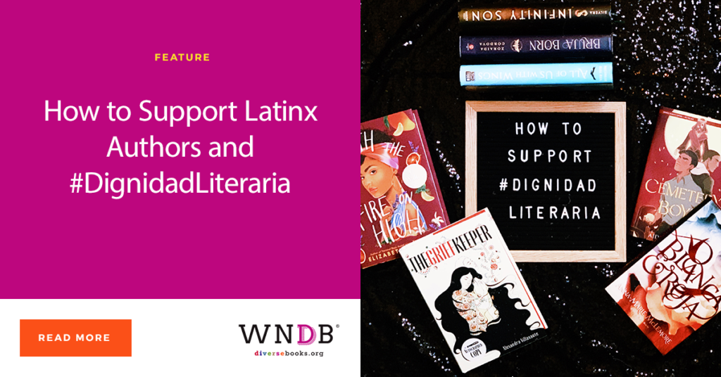 How to Support Latinx Authors and #DignidadLiteraria WNDB blog
