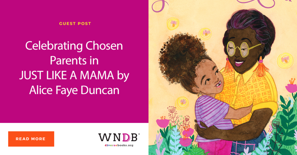 Celebrating Chosen Parents in JUST LIKE A MAMA by Alice Faye Duncan WNDB Blog Cover