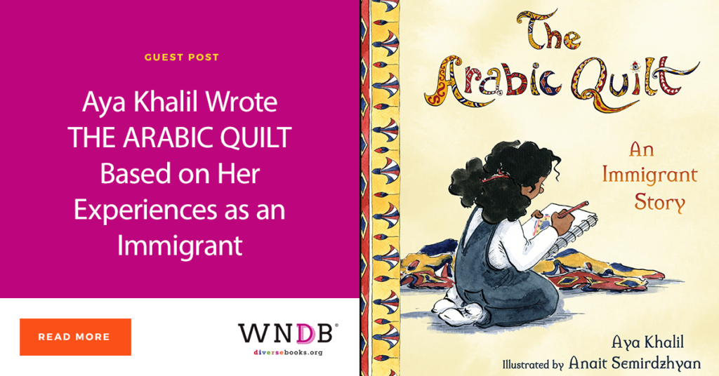 Aya Khalil Wrote THE ARABIC QUILT Based on Her Experiences as an Immigrant WNDB blog