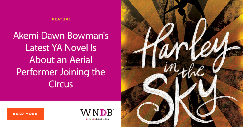 Akemi Dawn Bowman's Latest YA Novel Is About an Aerial Performer Joining the Circus We Need Diverse Books Blog Harley in the Sky