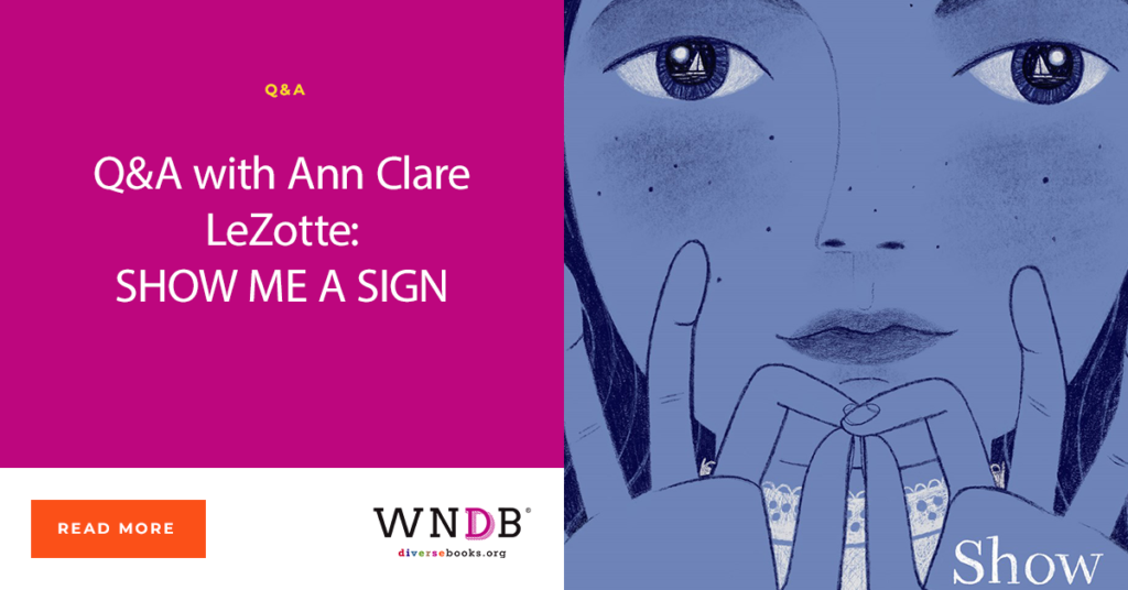 Q&A with Ann Clare LeZotte: SHOW ME A SIGN WNDB We Need Diverse Books