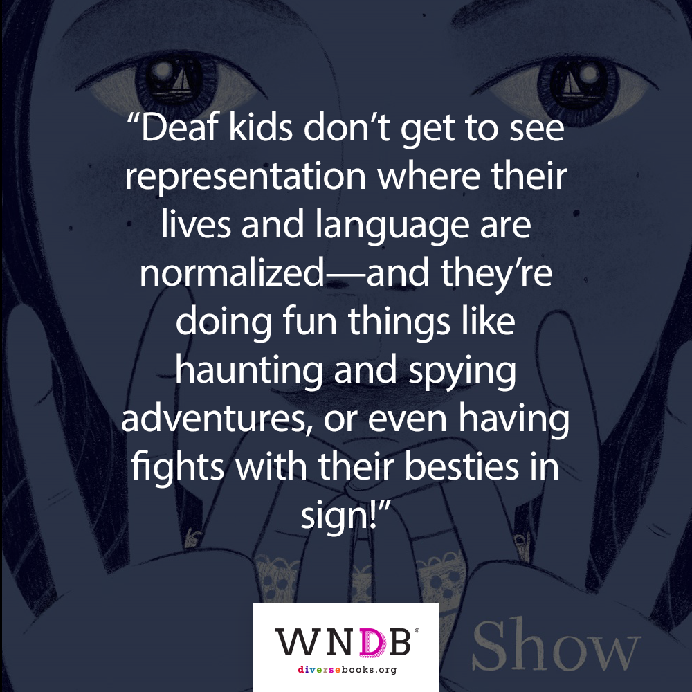 """Deaf kids don't get to see representation where their lives and language are normalized—and they're doing fun things like haunting and spying adventures, or even having fights with their besties in sign!"" quote from Ann Clare LeZotte"