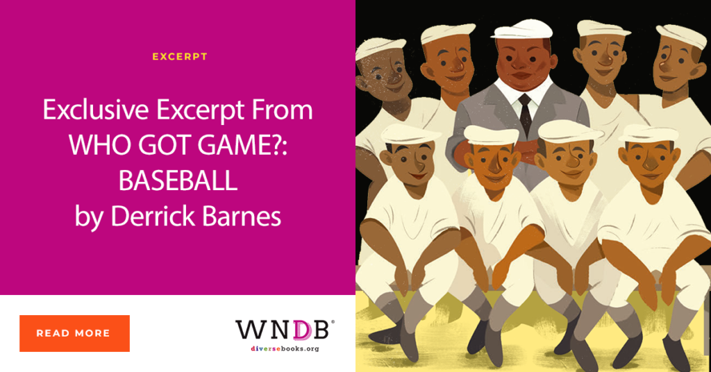 Exclusive Excerpt From WHO GOT GAME?: BASEBALL by Derrick Barnes We Need Diverse Books Blog