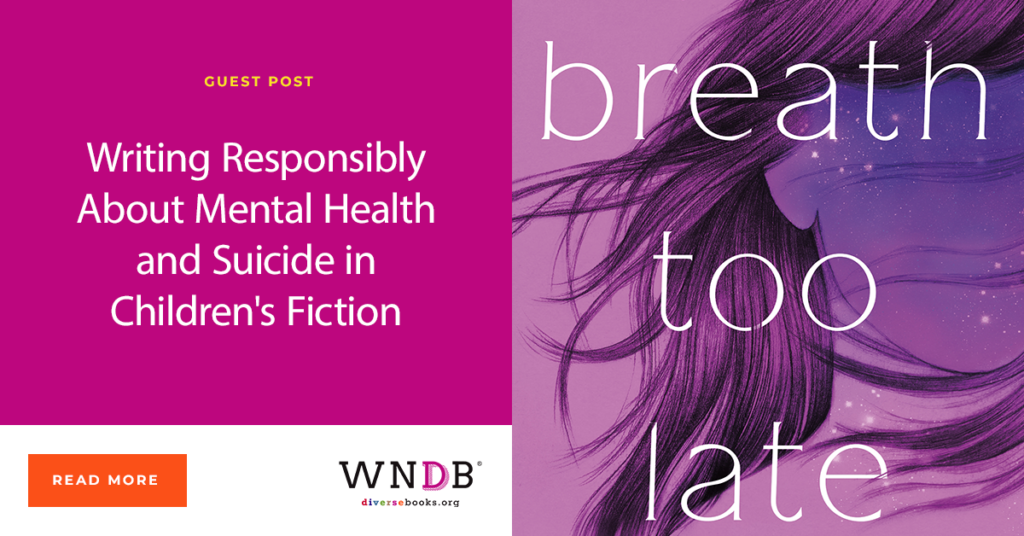 Writing Responsibly About Mental Health and Suicide in Children's Fiction WNDB Blog cover