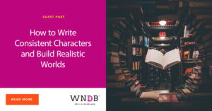 How to Write Consistent Characters and Build Realistic Worlds WNDB Blog cover