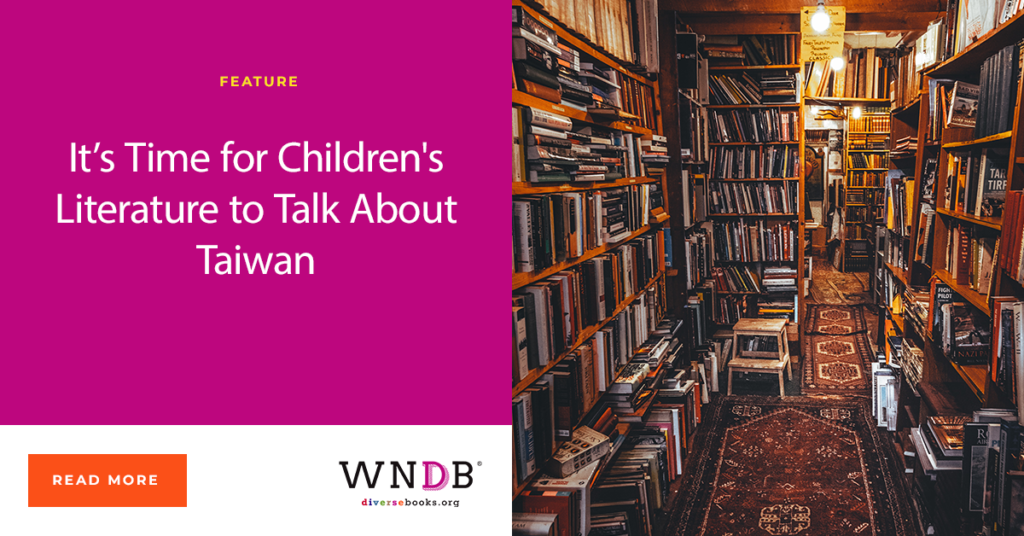 It's Time for Children's Literature to Talk About Taiwan We Need Diverse Books Blog