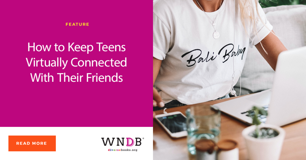 How to Keep Teens Virtually Connected With Their Friends WNDB Blog header