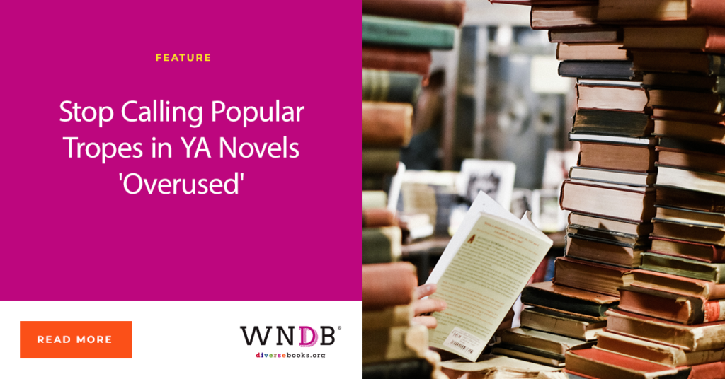 Stop Calling Popular Tropes in YA Novels 'Overused' We Need Diverse Books Blog