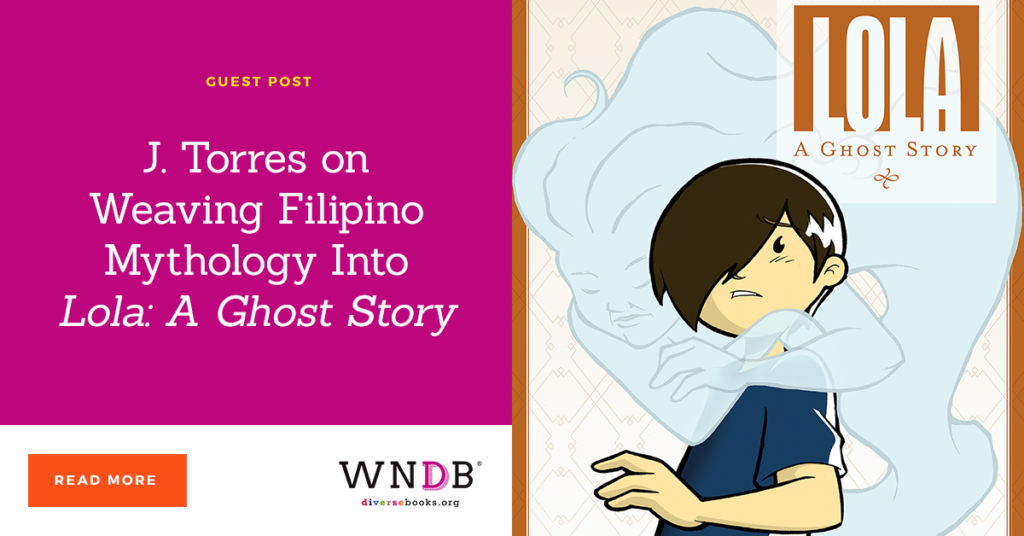 J. Torres on Weaving Filipino Mythology Into Lola: A Ghost Story we need diverse books blog