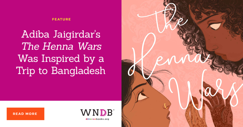 Adiba Jaigirdar's The Henna Wars Was Inspired by a Trip to Bangladesh we need diverse books blog