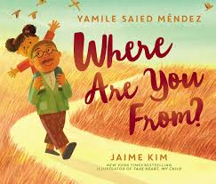The picture book cover of WHERE ARE YOU FROM? by Yamile Saied Mendez and Jaime Kim