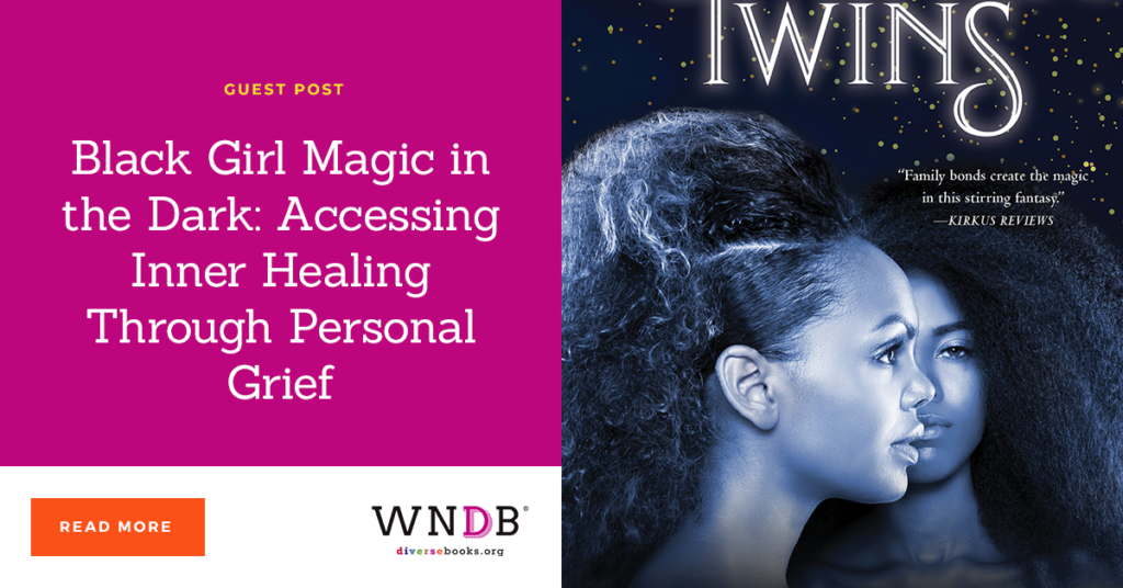 Black Girl Magic in the Dark: Accessing Inner Healing Through Personal Grief we need diverse books blog The Goddess Twins Yodassa Williams