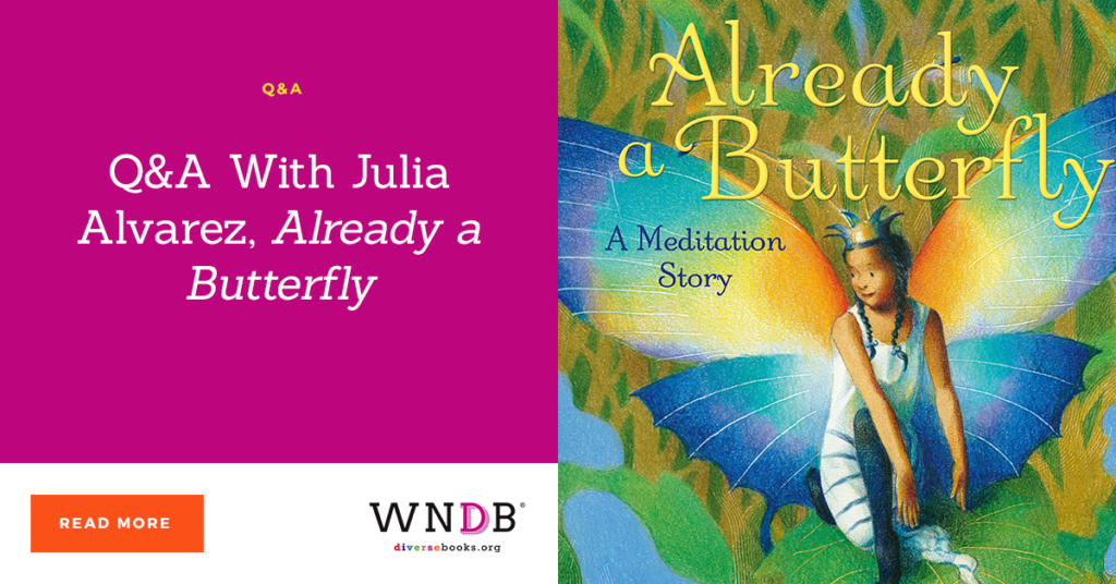 Q&A With Julia Alvarez, Already a Butterfly we need diverse books