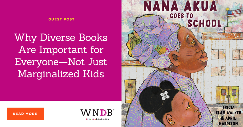 Why Diverse Books Are Important for Everyone—Not Just Marginalized Kids we need diverse books blog