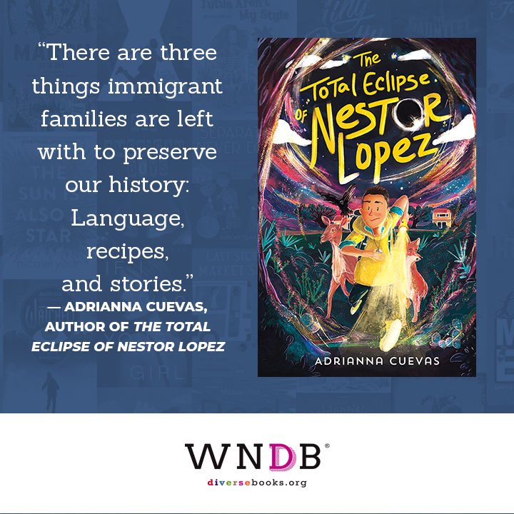 """Typically, there are three things immigrant families are left with to preserve our history: Language, recipes, and stories."" —Adrianna Cuevas, author of The Total Eclipse of Nestor Lopez quote"