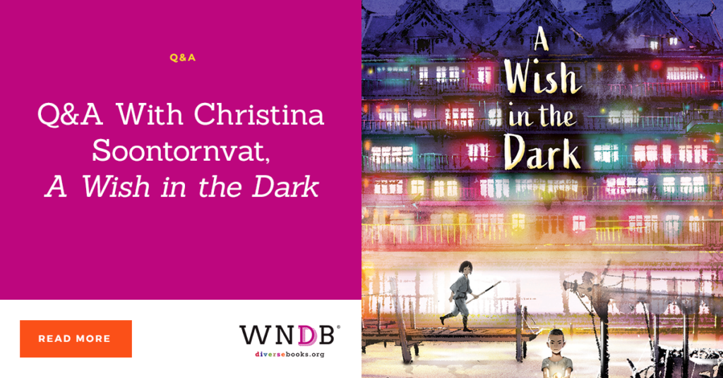 Q&A With Christina Soontornvat, A Wish in the Dark we need diverse books