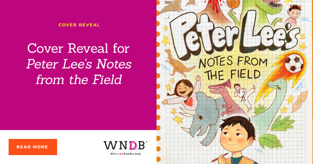 Cover Reveal for Peter Lee's Notes from the Field we need diverse books Angela Ahn Julie Kwon