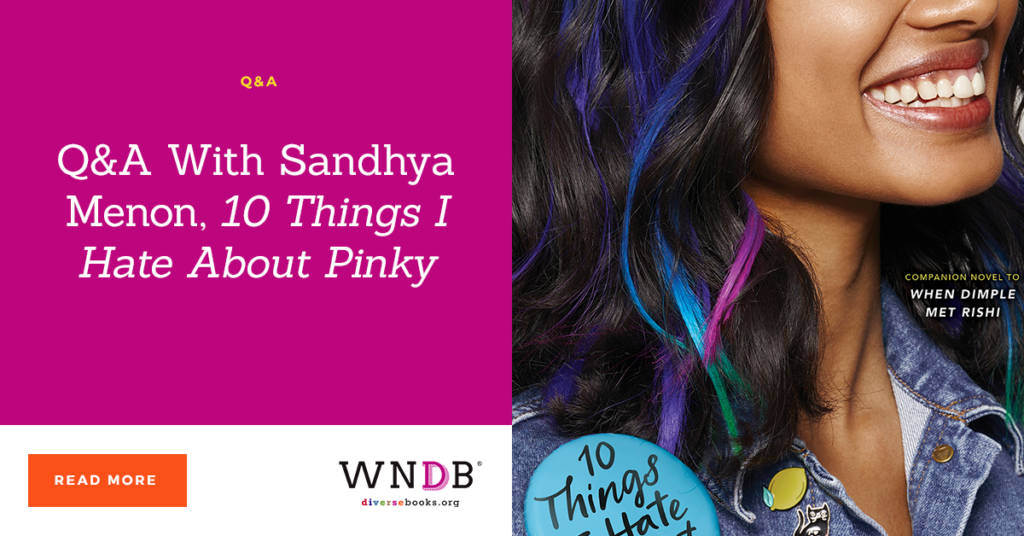 Q&A With Sandhya Menon, 10 Things I Hate About Pinky wndb we need diverse books