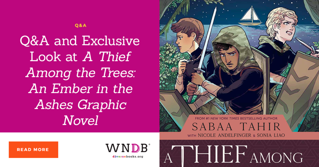 Q&A and Exclusive Look at A Thief Among the Trees: An Ember in the Ashes Graphic Novel we need diverse books