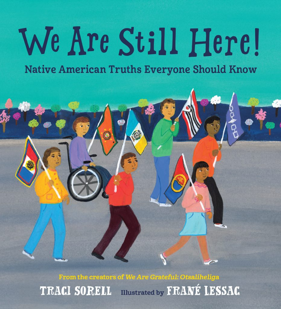 We Are Still Here! Native American Truths Everyone Should Know by Traci Sorell