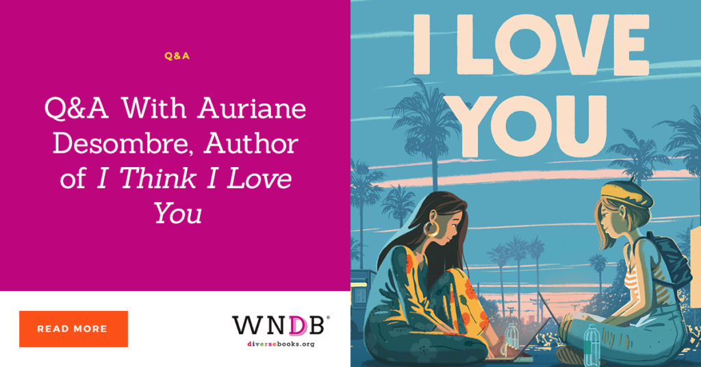 Q&A With Auriane Desombre, Author of I Think I Love You we need diverse books blog cover