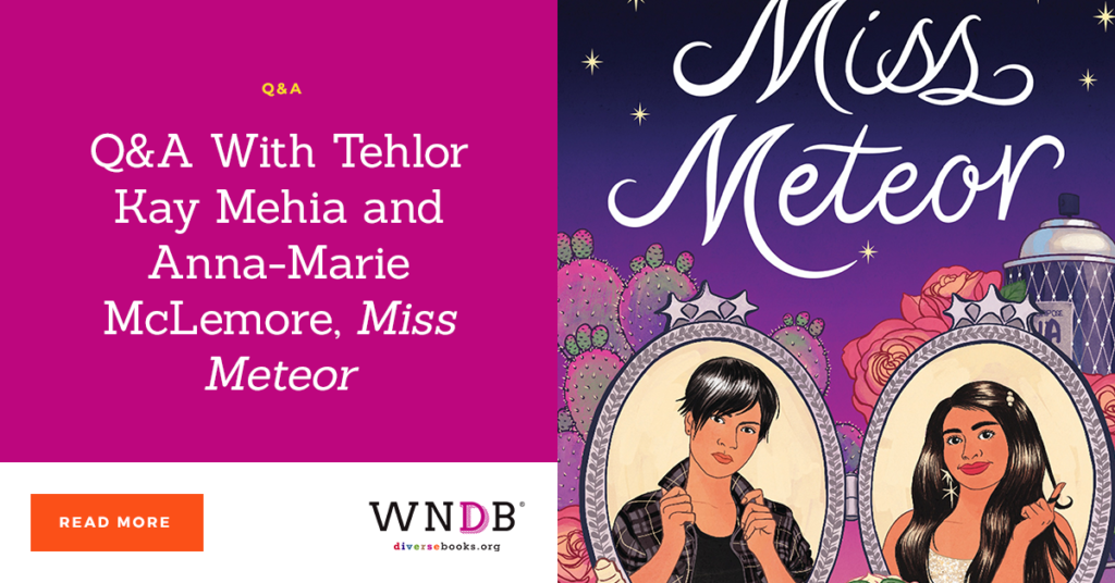 Q&A With Tehlor Kay Mehia and Anna-Marie McLemore, Miss Meteor wndb