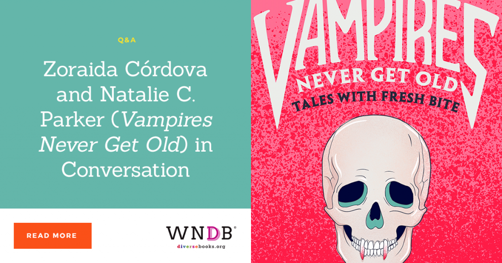 Zoraida Córdova and Natalie C. Parker (Vampires Never Get Old) in Conversation