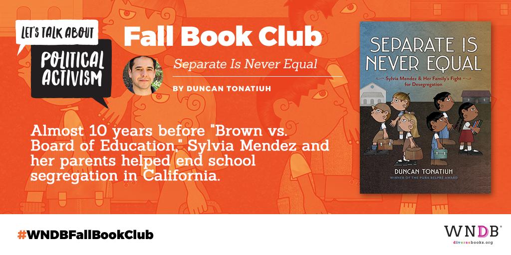 WNDB Fall Book Club: Duncan Tonatiuh's Separate is Never Equal