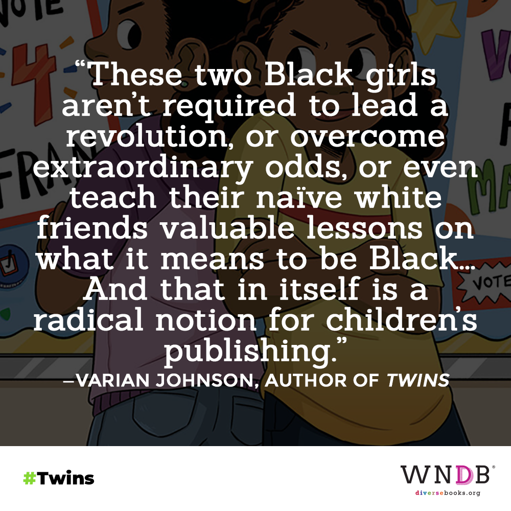 """These two Black girls aren't required to lead a revolution, or overcome    extraordinary odds, or even teach their naïve white friends valuable lessons on what it means to be Black... And that in itself is a     radical notion for children's publishing."""