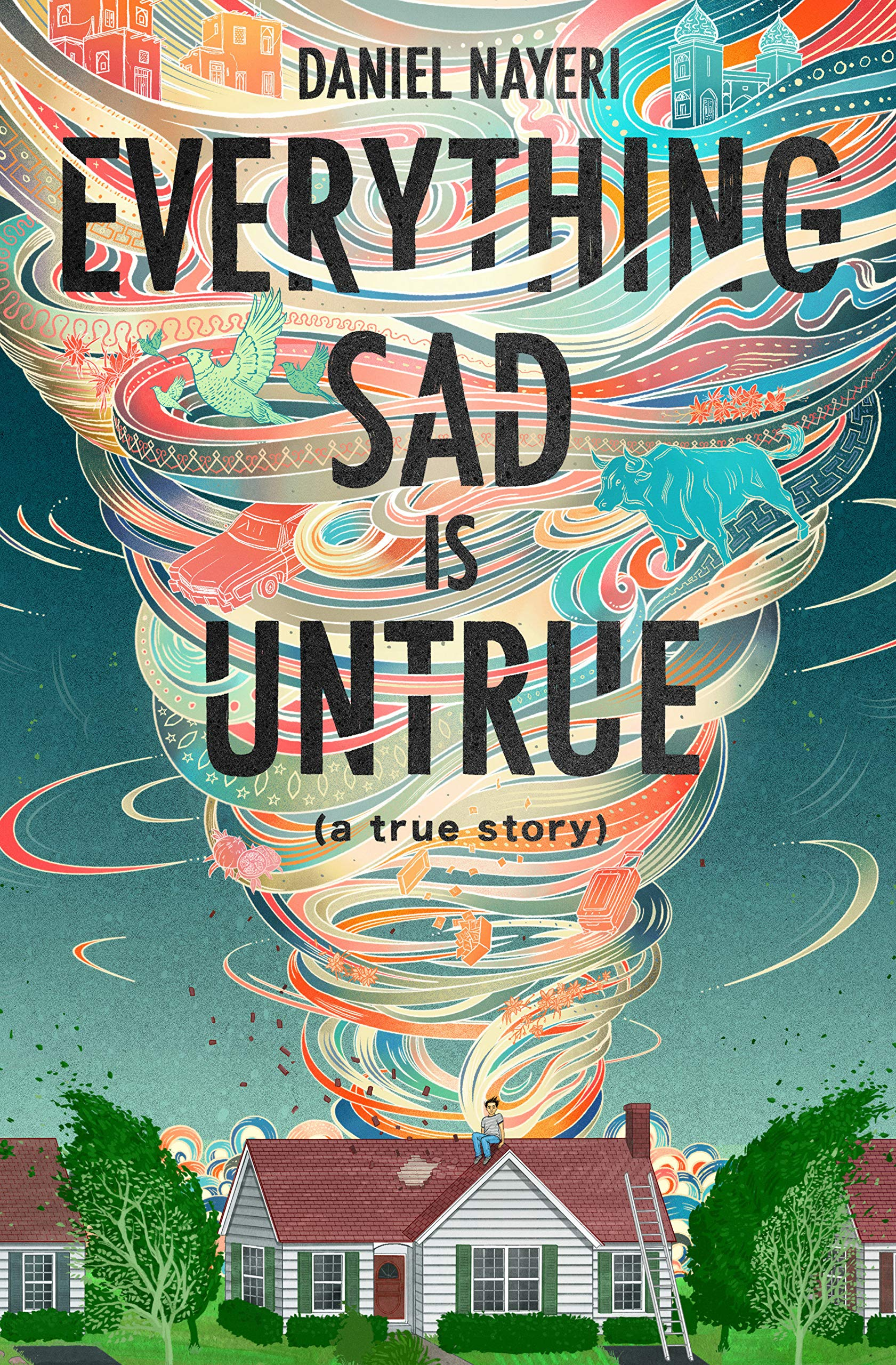 Everything Sad Is Untrue by Daniel Nayeri