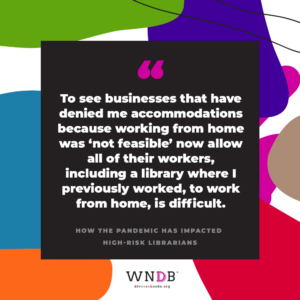 To see businesses that have denied me accommodations because working from home was 'not feasible' now allow all of their workers, including a library where I previously worked, to work from home, is difficult.