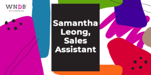 Q&A With Samantha Leong, Sales Assistant