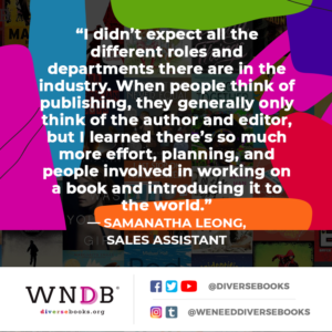 I didn't expect all the different roles and departments there are in the industry. When people think of publishing, they generally only think of the author and editor, but I learned there's so much more effort, planning, and people involved in working on a book and introducing it to the world.