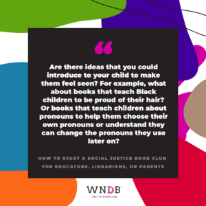 Are there ideas that you could introduce to your child to make them feel seen? For example, what about books that teach Black children to be proud of their hair? Or books that teach children about pronouns to help them choose their own pronouns or understand they can change the pronouns they use later on?
