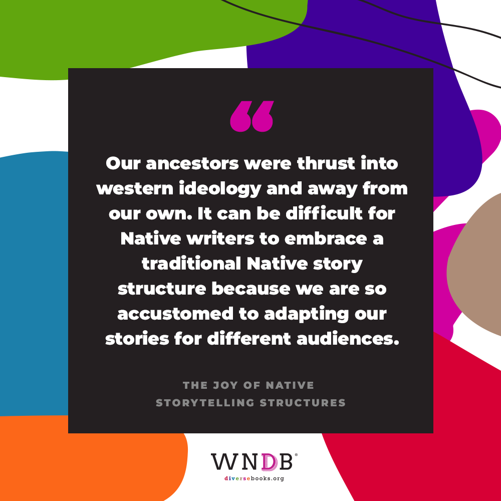 Our ancestors were thrust into western ideology and away from our own. It can be difficult for Native writers to embrace a traditional Native story structure because we are so accustomed to adapting our stories for different audiences.