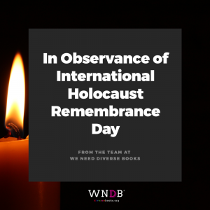 In Observance of International Holocaust Remembrance Day from the team at We Need Diverse Books