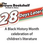 The Brown Bookshelf: 28 Days Later, A Black History Month Celebration of Children's Literature