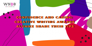 Confidence and Caring: Creative Writing Awards Alumnx Share Their Tips