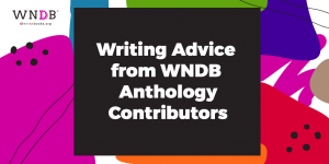 Graphic featuring the WNDB Logo and title of the post: Writing Advice from WNDB Anthology Contributors
