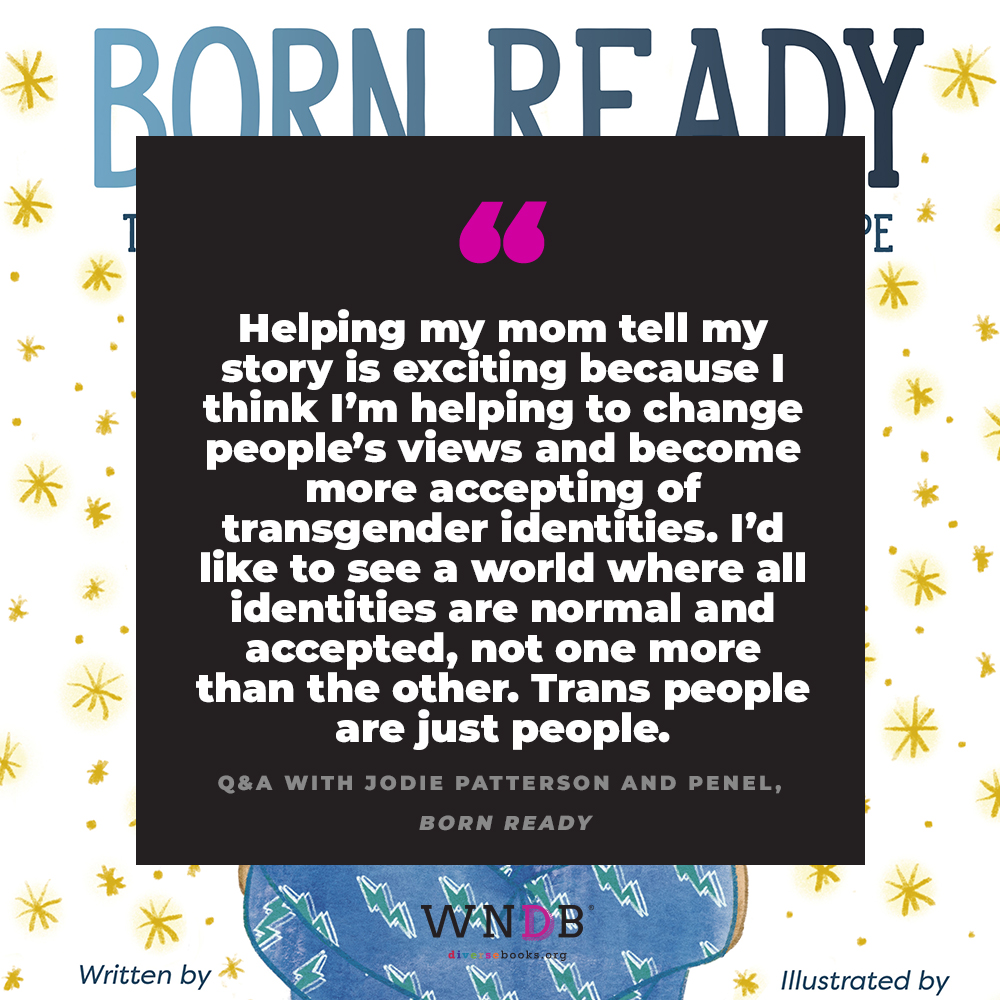 Helping my mom tell my story is exciting because I think I'm helping to change people's views and become more accepting of transgender identities. I'd like to see a world where all identities are normal and accepted, not one more than the other. Trans people are just people.