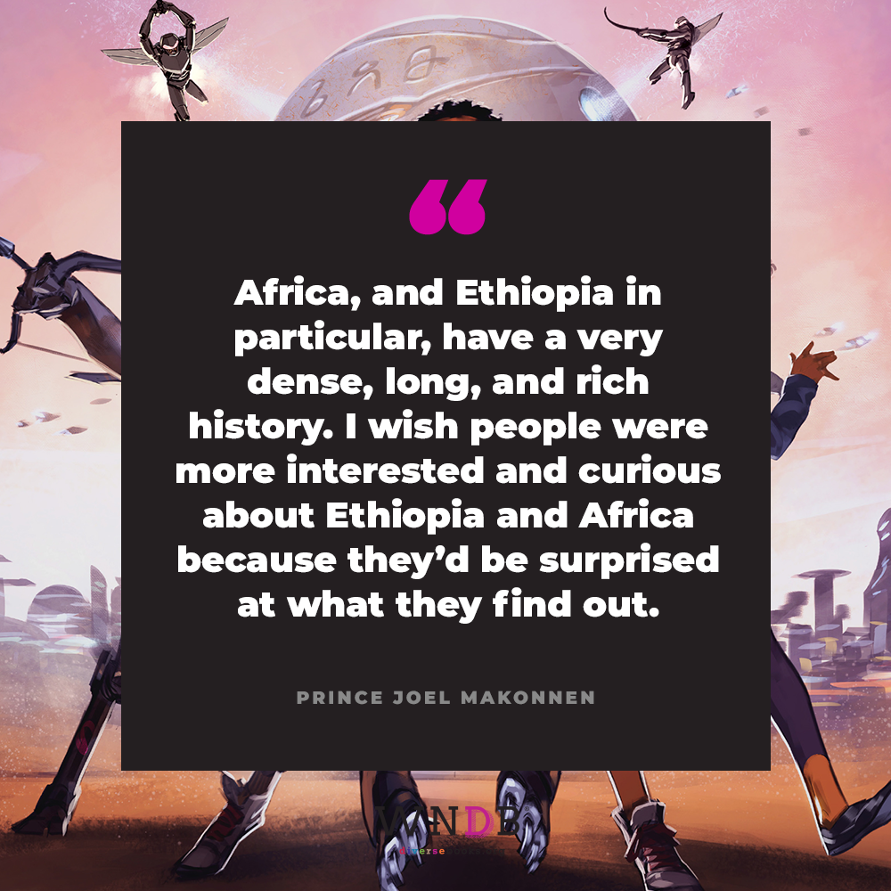 Africa, and Ethiopia in particular, have a very dense, long, and rich history. I wish people were more interested and curious about Ethiopia and Africa because they'd be surprised at what they find out.