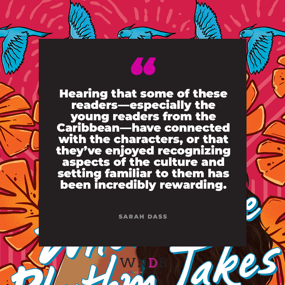 Hearing that some of these readers—especially the young readers from the Caribbean—have connected with the characters, or that they've enjoyed recognizing aspects of the culture and setting familiar to them has been incredibly rewarding.
