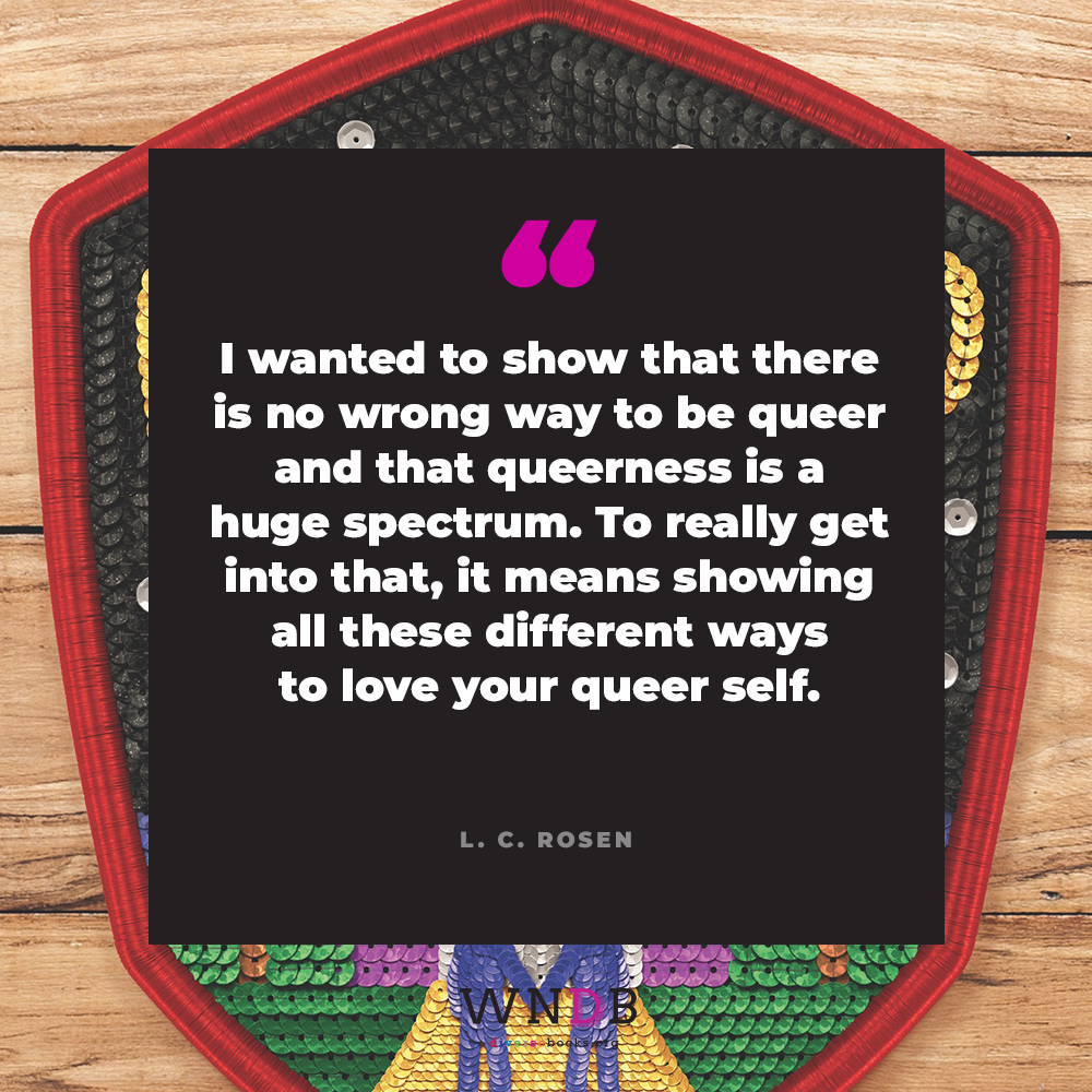 I wanted to show that there is no wrong way to be queer and that queerness is a huge spectrum. To really get into that, it means showing all these different ways to love your queer self.