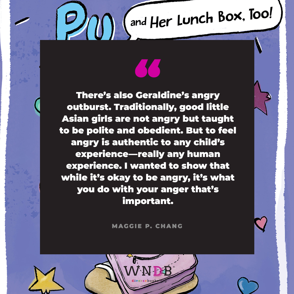 There's also Geraldine's angry outburst. Traditionally, good little Asian girls are not angry but taught to be polite and obedient. But to feel angry is authentic to any child's experience—really any human experience. I wanted to show that while it's okay to be angry, it's what you do with your anger that's important.